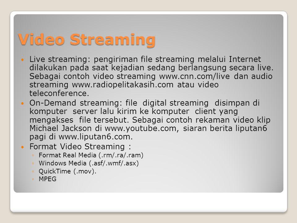 Video Streaming  Live streaming: pengiriman file streaming melalui Internet dilakukan pada saat kejadian sedang berlangsung secara live. Sebagai cont