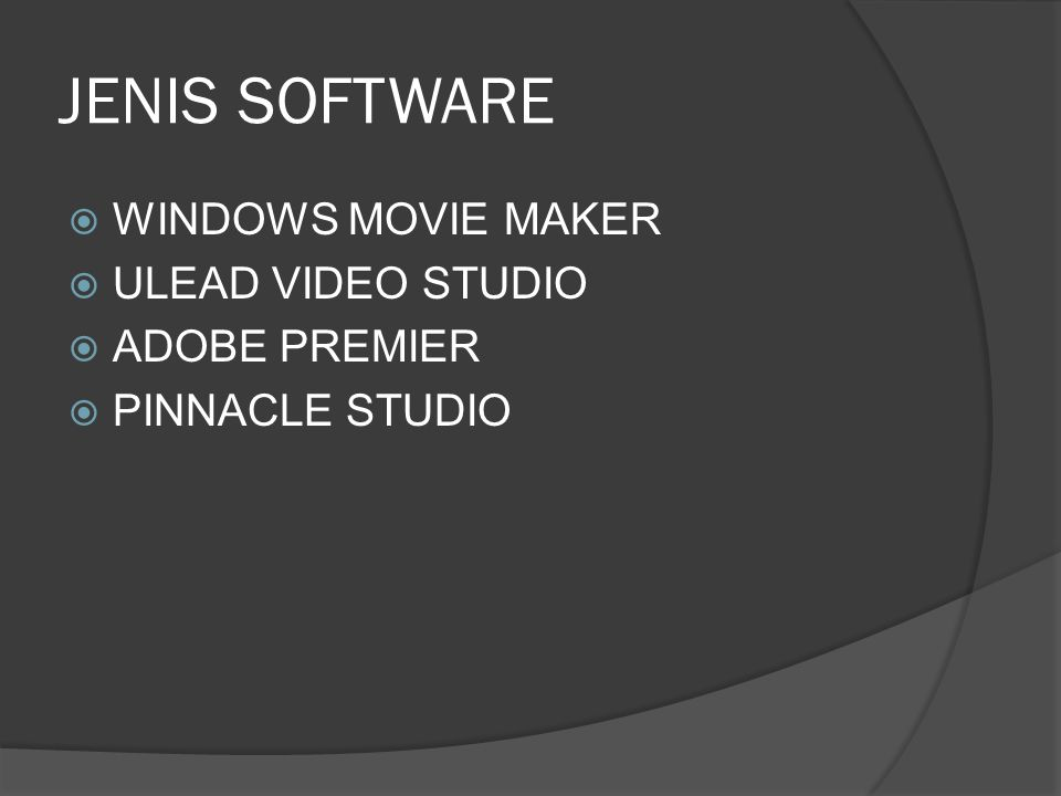 JENIS SOFTWARE  WINDOWS MOVIE MAKER  ULEAD VIDEO STUDIO  ADOBE PREMIER  PINNACLE STUDIO