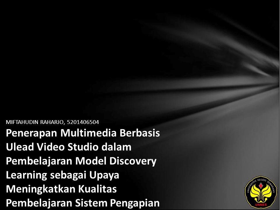 MIFTAHUDIN RAHARJO, 5201406504 Penerapan Multimedia Berbasis Ulead Video Studio dalam Pembelajaran Model Discovery Learning sebagai Upaya Meningkatkan