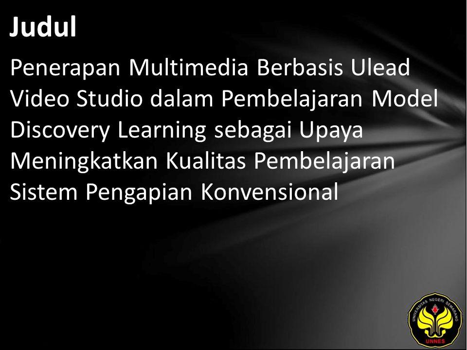 Judul Penerapan Multimedia Berbasis Ulead Video Studio dalam Pembelajaran Model Discovery Learning sebagai Upaya Meningkatkan Kualitas Pembelajaran Si