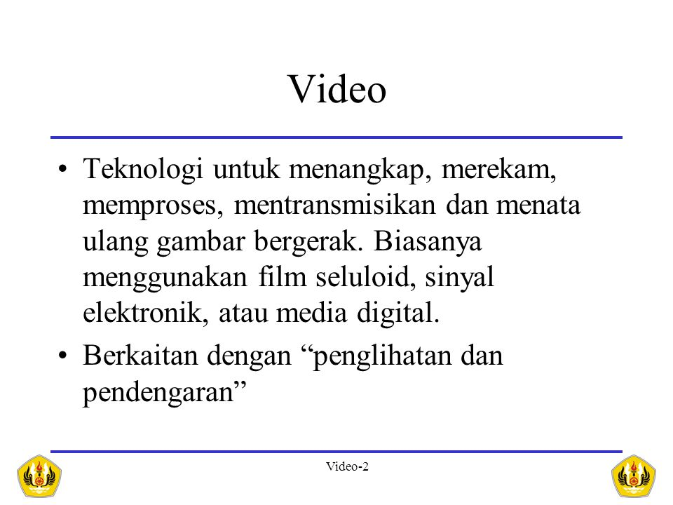 Video-3 Aplikasi Video pada Multimedia  Entertainment: roadcast TV, VCR/DVD recording  Interpersonal: video telephony, video conferencing  Interactive: windows
