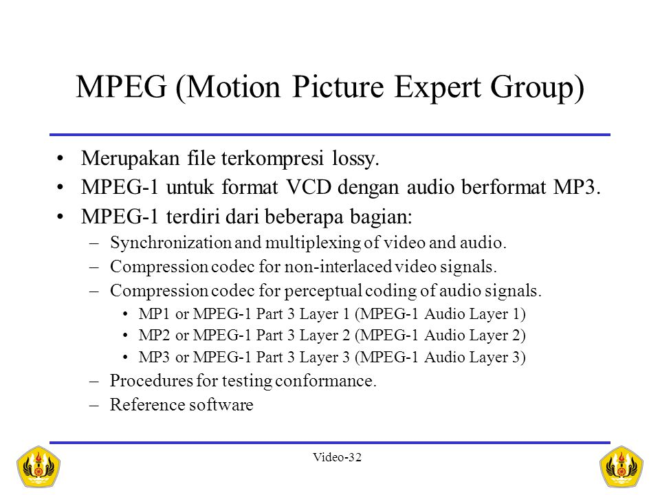 Video-32 MPEG (Motion Picture Expert Group) •Merupakan file terkompresi lossy.