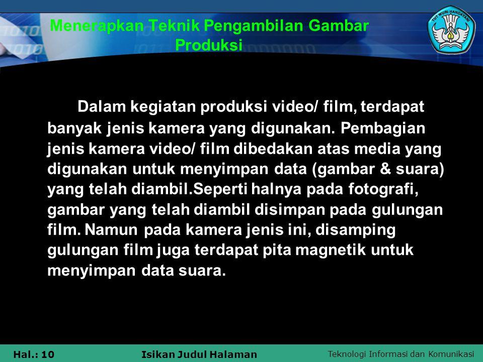 Teknologi Informasi dan Komunikasi Hal.: 10Isikan Judul Halaman Menerapkan Teknik Pengambilan Gambar Produksi Dalam kegiatan produksi video/ film, ter