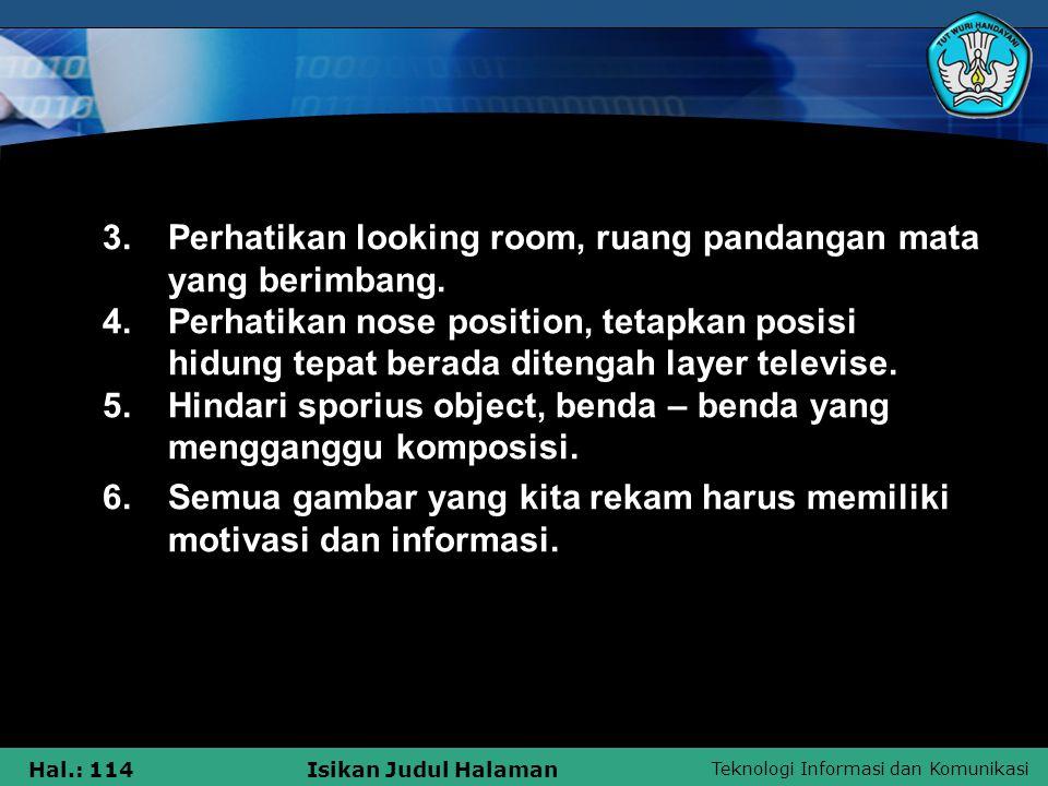 Teknologi Informasi dan Komunikasi Hal.: 114Isikan Judul Halaman 3. Perhatikan looking room, ruang pandangan mata yang berimbang. 4. Perhatikan nose p