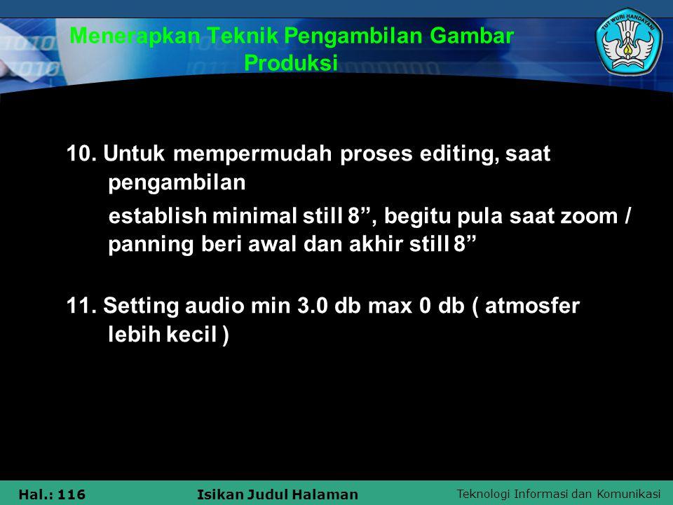 Teknologi Informasi dan Komunikasi Hal.: 116Isikan Judul Halaman Menerapkan Teknik Pengambilan Gambar Produksi 10. Untuk mempermudah proses editing, s