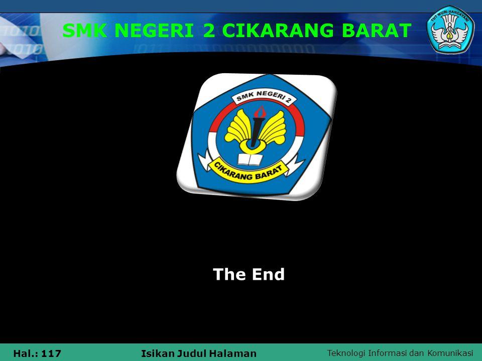 Teknologi Informasi dan Komunikasi Hal.: 117Isikan Judul Halaman SMK NEGERI 2 CIKARANG BARAT The End