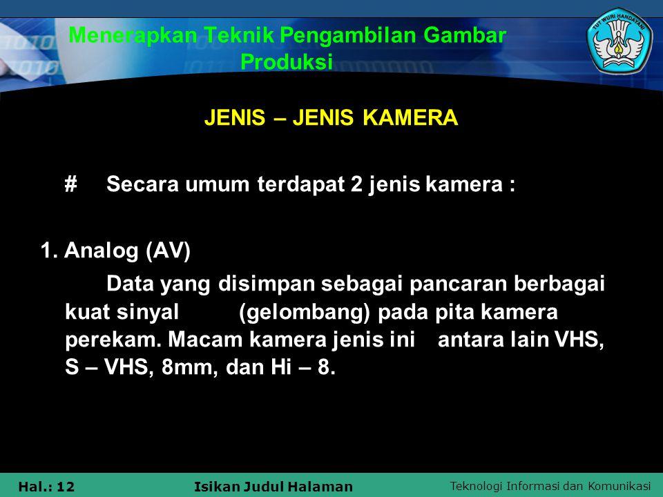 Teknologi Informasi dan Komunikasi Hal.: 12Isikan Judul Halaman Menerapkan Teknik Pengambilan Gambar Produksi JENIS – JENIS KAMERA #Secara umum terdap