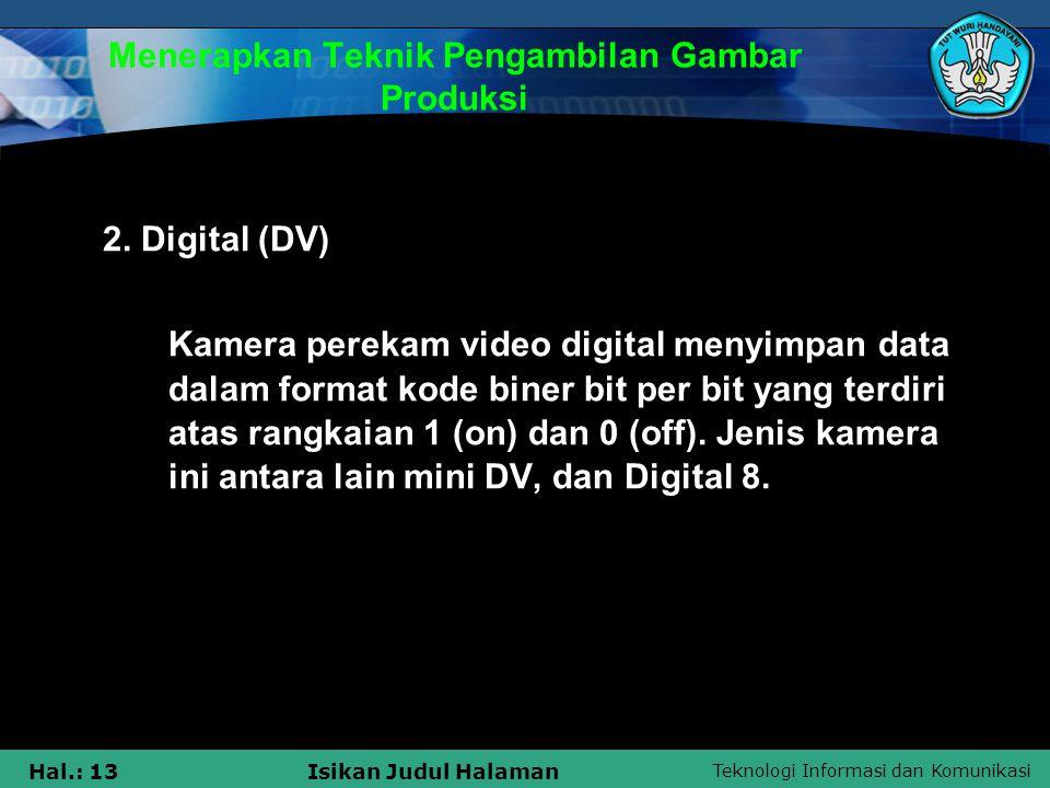 Teknologi Informasi dan Komunikasi Hal.: 13Isikan Judul Halaman Menerapkan Teknik Pengambilan Gambar Produksi 2. Digital (DV) Kamera perekam video dig