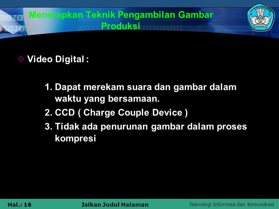 Teknologi Informasi dan Komunikasi Hal.: 16Isikan Judul Halaman Menerapkan Teknik Pengambilan Gambar Produksi  Video Digital : 1. Dapat merekam suara