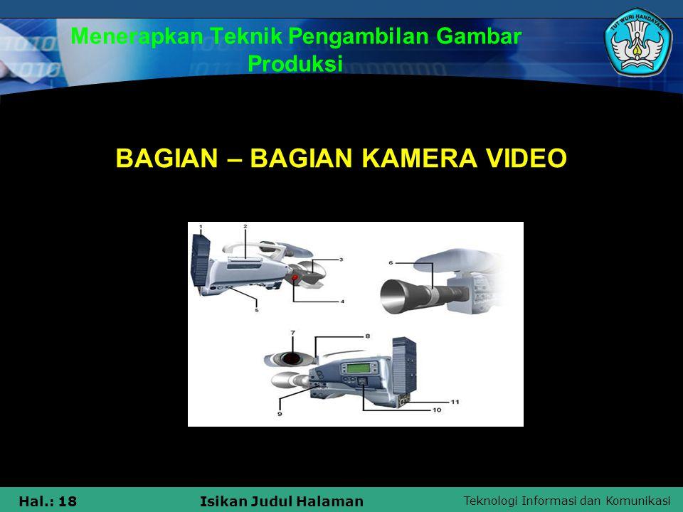 Teknologi Informasi dan Komunikasi Hal.: 18Isikan Judul Halaman Menerapkan Teknik Pengambilan Gambar Produksi BAGIAN – BAGIAN KAMERA VIDEO