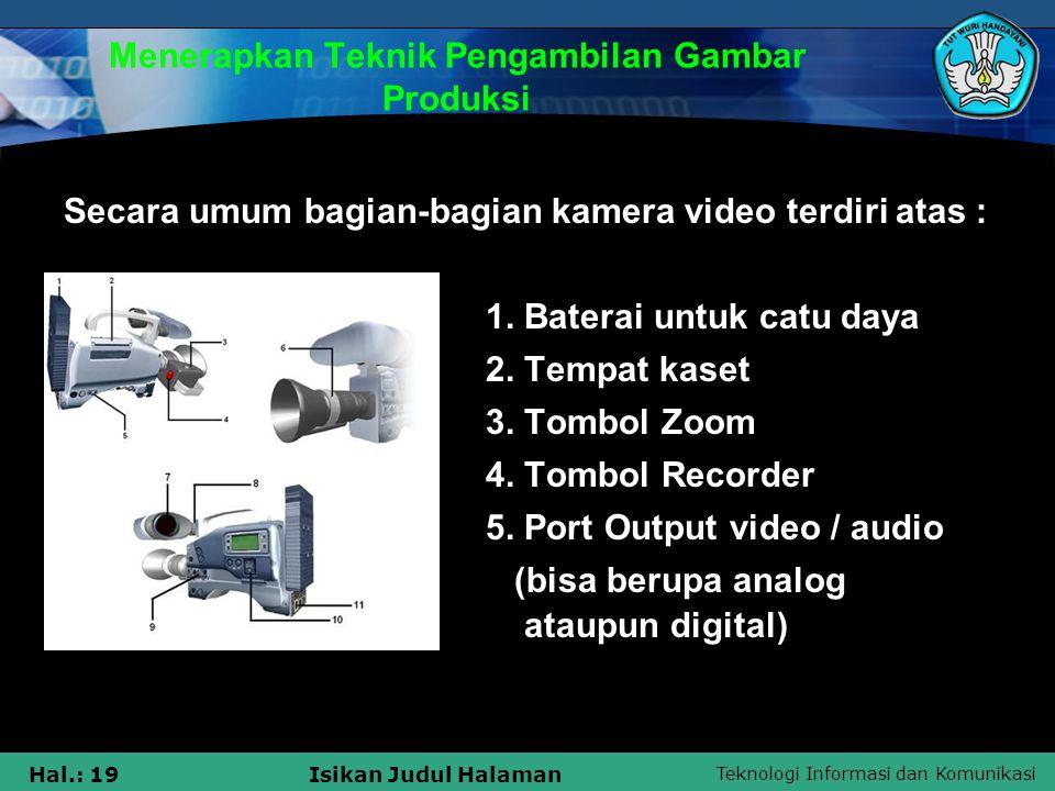 Teknologi Informasi dan Komunikasi Hal.: 19Isikan Judul Halaman Menerapkan Teknik Pengambilan Gambar Produksi Secara umum bagian-bagian kamera video t