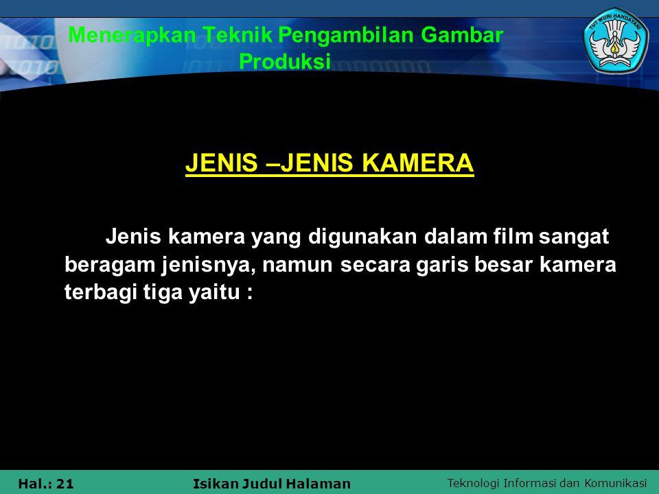 Teknologi Informasi dan Komunikasi Hal.: 21Isikan Judul Halaman Menerapkan Teknik Pengambilan Gambar Produksi JENIS –JENIS KAMERA Jenis kamera yang di