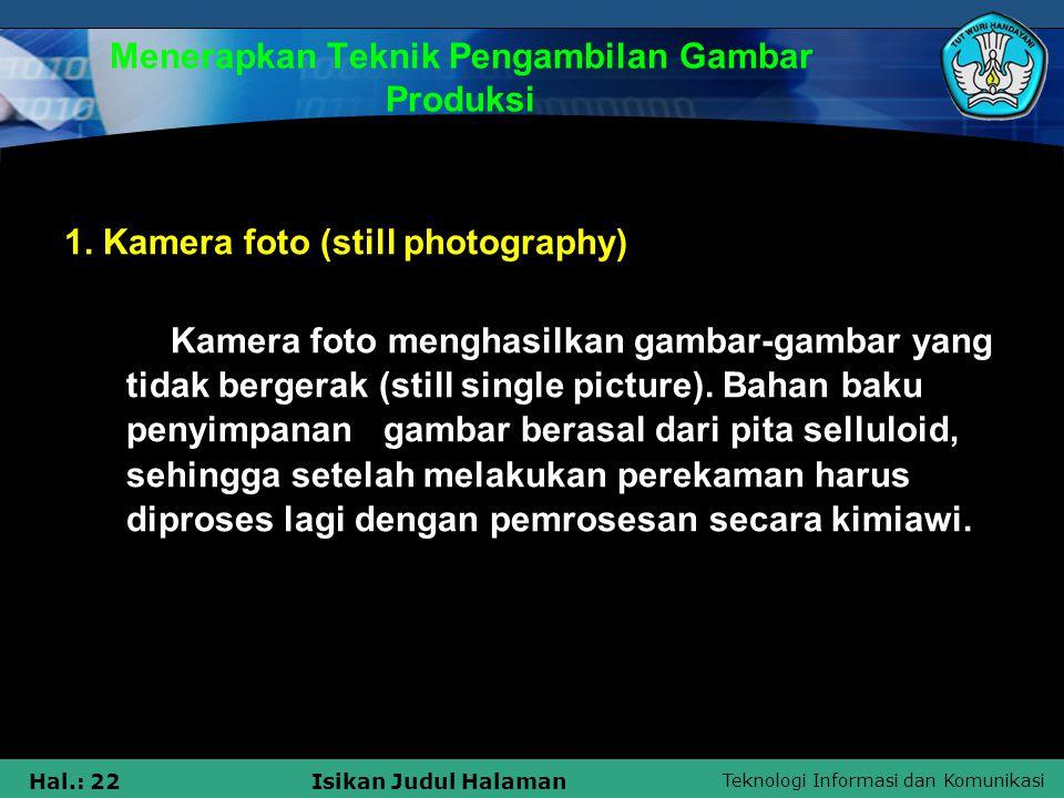 Teknologi Informasi dan Komunikasi Hal.: 22Isikan Judul Halaman Menerapkan Teknik Pengambilan Gambar Produksi 1. Kamera foto (still photography) Kamer
