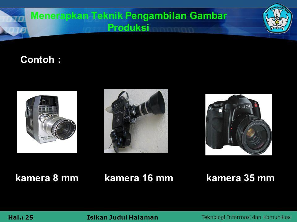 Teknologi Informasi dan Komunikasi Hal.: 25Isikan Judul Halaman Menerapkan Teknik Pengambilan Gambar Produksi kamera 8 mm kamera 16 mm kamera 35 mm Co