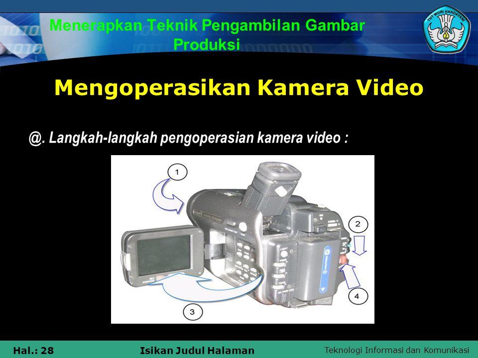 Teknologi Informasi dan Komunikasi Hal.: 28Isikan Judul Halaman Menerapkan Teknik Pengambilan Gambar Produksi Mengoperasikan Kamera Video @. Langkah-l