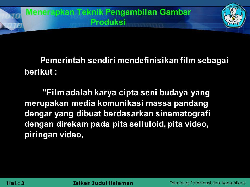 Teknologi Informasi dan Komunikasi Hal.: 3Isikan Judul Halaman Menerapkan Teknik Pengambilan Gambar Produksi Pemerintah sendiri mendefinisikan film se