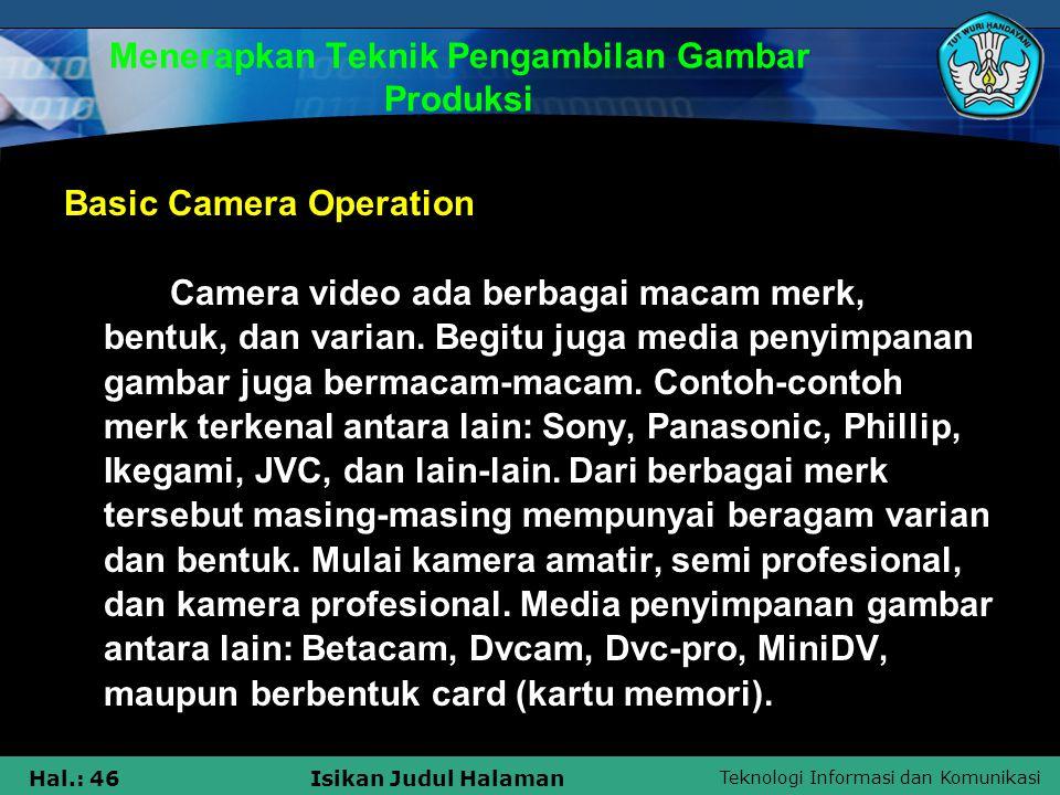 Teknologi Informasi dan Komunikasi Hal.: 46Isikan Judul Halaman Menerapkan Teknik Pengambilan Gambar Produksi Basic Camera Operation Camera video ada