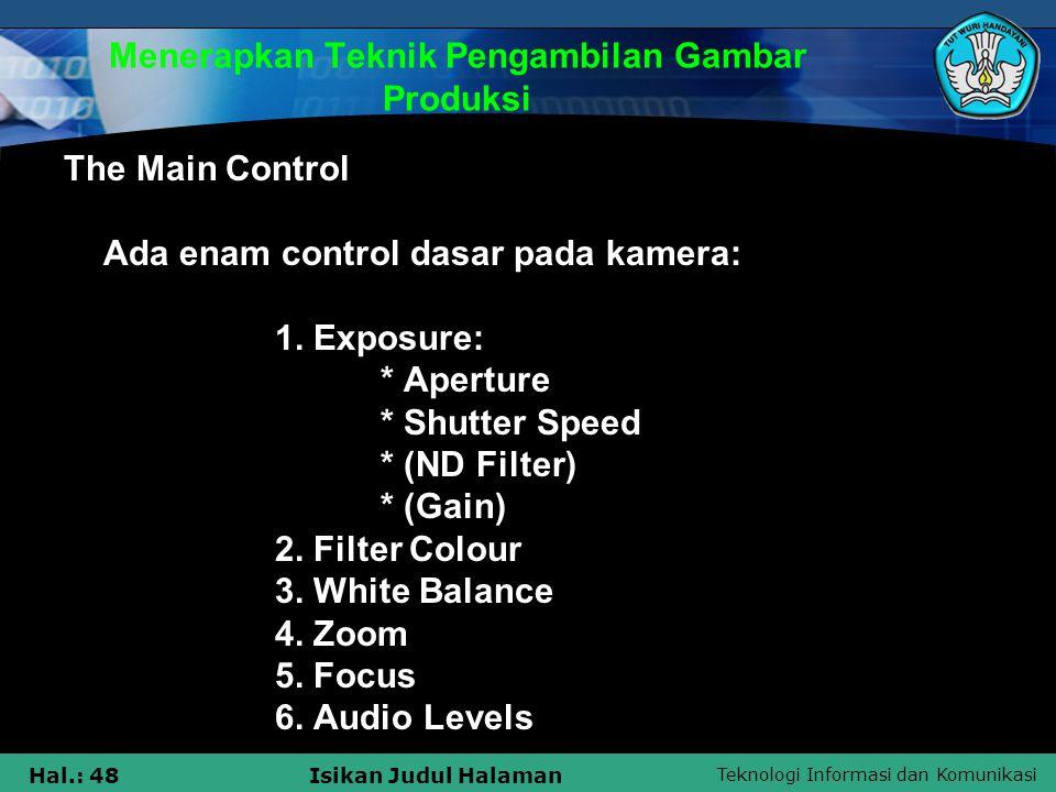 Teknologi Informasi dan Komunikasi Hal.: 48Isikan Judul Halaman Menerapkan Teknik Pengambilan Gambar Produksi The Main Control Ada enam control dasar