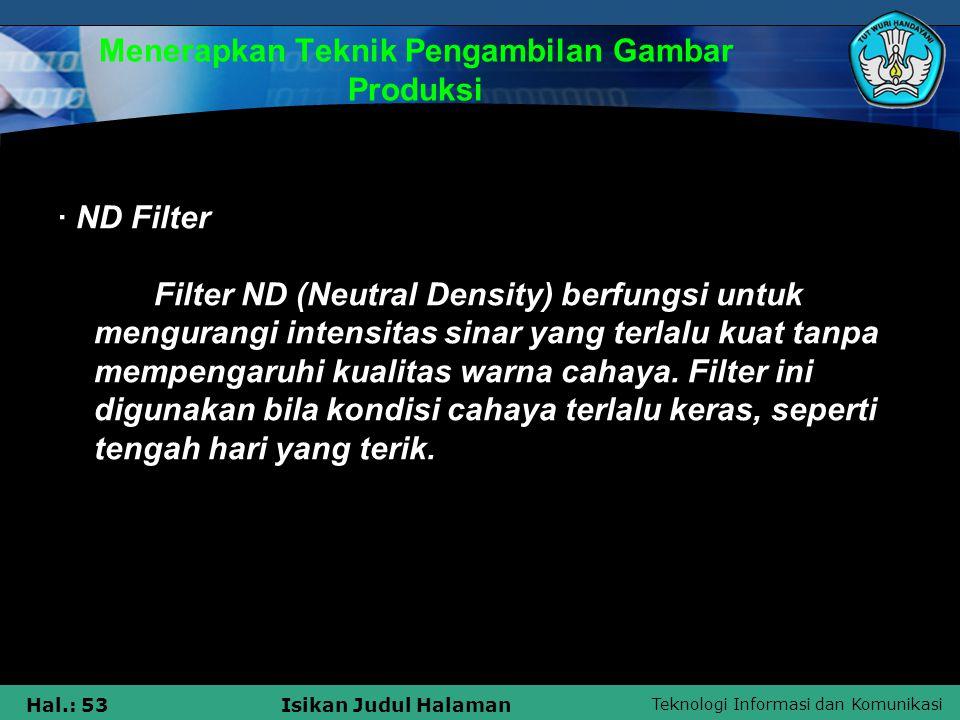 Teknologi Informasi dan Komunikasi Hal.: 53Isikan Judul Halaman Menerapkan Teknik Pengambilan Gambar Produksi · ND Filter Filter ND (Neutral Density)