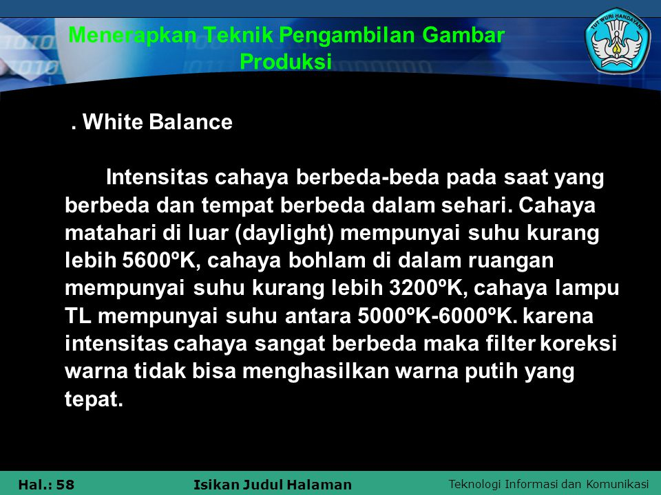 Teknologi Informasi dan Komunikasi Hal.: 58Isikan Judul Halaman Menerapkan Teknik Pengambilan Gambar Produksi. White Balance Intensitas cahaya berbeda