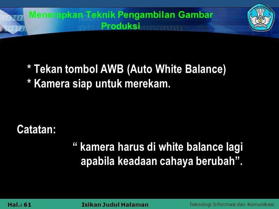 Teknologi Informasi dan Komunikasi Hal.: 61Isikan Judul Halaman Menerapkan Teknik Pengambilan Gambar Produksi * Tekan tombol AWB (Auto White Balance)