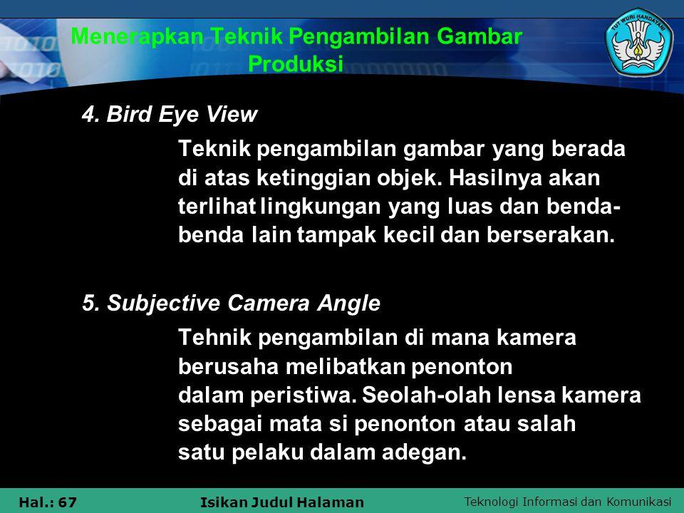 Teknologi Informasi dan Komunikasi Hal.: 67Isikan Judul Halaman Menerapkan Teknik Pengambilan Gambar Produksi 4. Bird Eye View Teknik pengambilan gamb