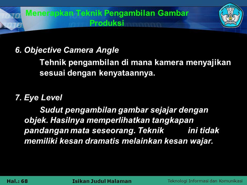 Teknologi Informasi dan Komunikasi Hal.: 68Isikan Judul Halaman Menerapkan Teknik Pengambilan Gambar Produksi 6. Objective Camera Angle Tehnik pengamb