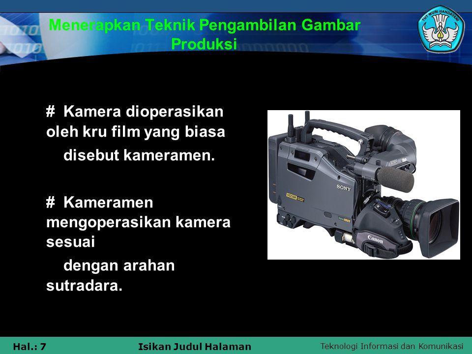 Teknologi Informasi dan Komunikasi Hal.: 7Isikan Judul Halaman Menerapkan Teknik Pengambilan Gambar Produksi # Kamera dioperasikan oleh kru film yang