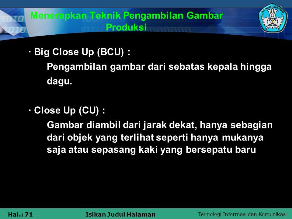 Teknologi Informasi dan Komunikasi Hal.: 71Isikan Judul Halaman Menerapkan Teknik Pengambilan Gambar Produksi · Big Close Up (BCU) : Pengambilan gamba