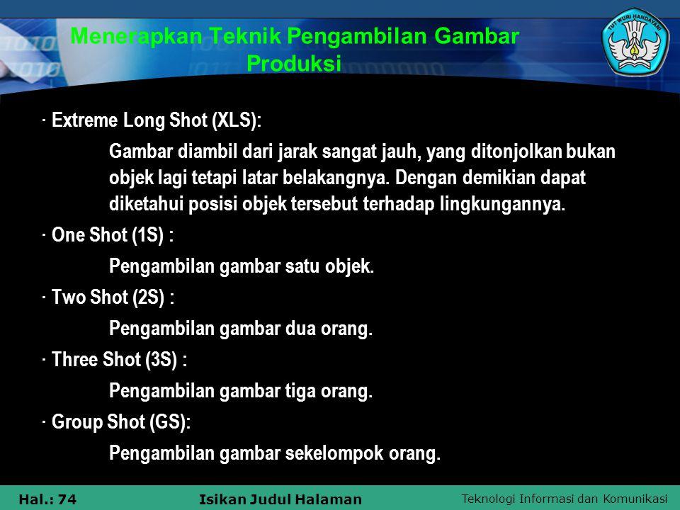 Teknologi Informasi dan Komunikasi Hal.: 74Isikan Judul Halaman Menerapkan Teknik Pengambilan Gambar Produksi · Extreme Long Shot (XLS): Gambar diambi