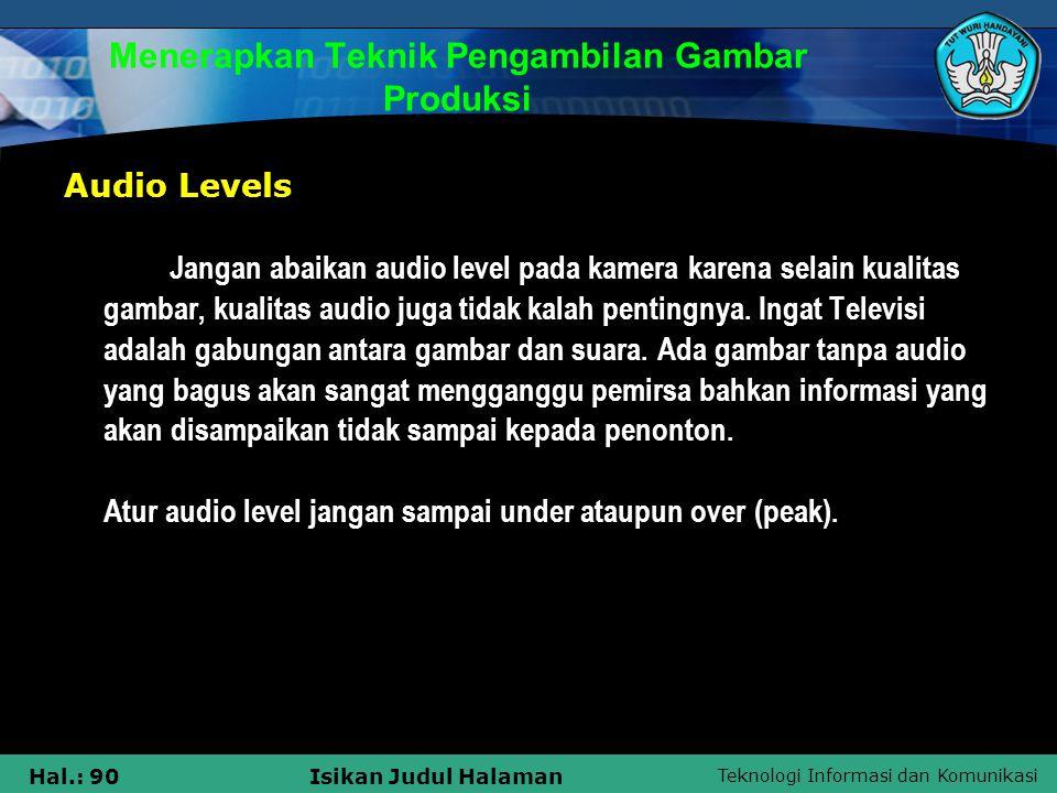 Teknologi Informasi dan Komunikasi Hal.: 90Isikan Judul Halaman Menerapkan Teknik Pengambilan Gambar Produksi Audio Levels Jangan abaikan audio level