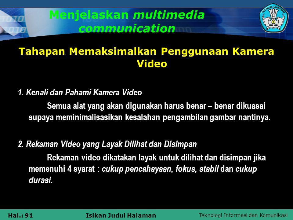 Teknologi Informasi dan Komunikasi Hal.: 91Isikan Judul Halaman Menjelaskan multimedia communication Tahapan Memaksimalkan Penggunaan Kamera Video 1.