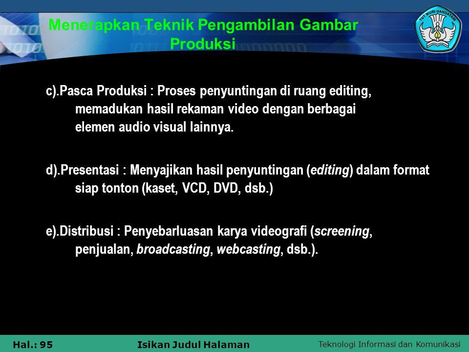 Teknologi Informasi dan Komunikasi Hal.: 95Isikan Judul Halaman Menerapkan Teknik Pengambilan Gambar Produksi c).Pasca Produksi : Proses penyuntingan