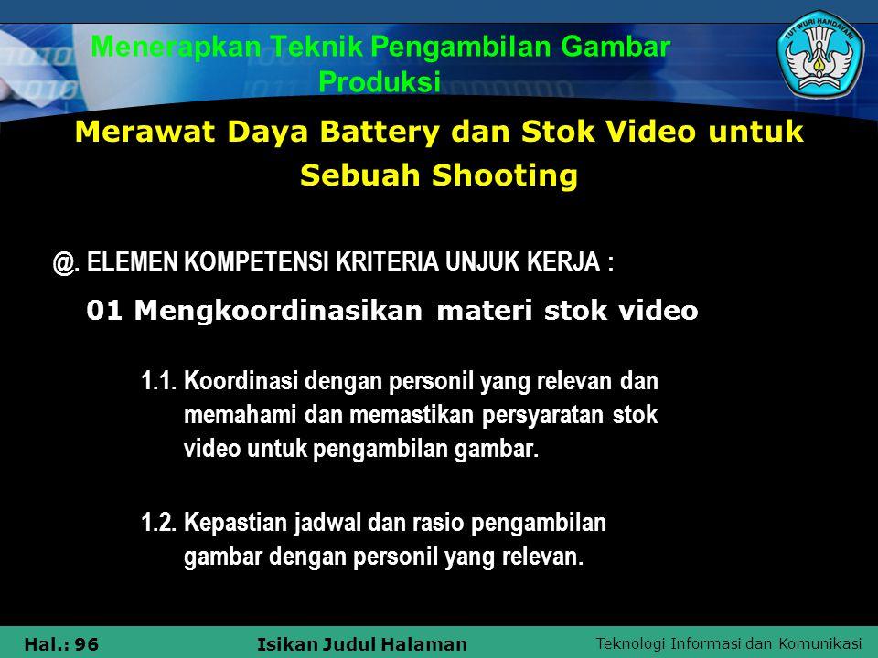 Teknologi Informasi dan Komunikasi Hal.: 96Isikan Judul Halaman Menerapkan Teknik Pengambilan Gambar Produksi Merawat Daya Battery dan Stok Video untu