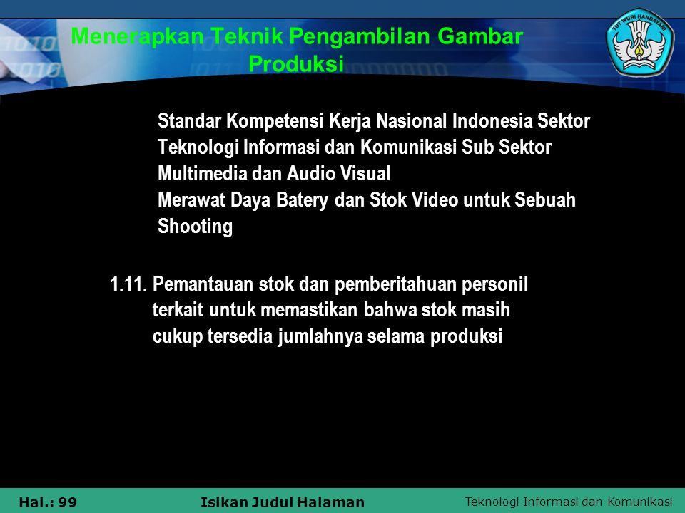 Teknologi Informasi dan Komunikasi Hal.: 99Isikan Judul Halaman Menerapkan Teknik Pengambilan Gambar Produksi Standar Kompetensi Kerja Nasional Indone