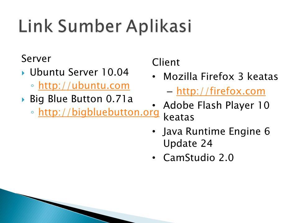 Server  Ubuntu Server 10.04 ◦ http://ubuntu.com http://ubuntu.com  Big Blue Button 0.71a ◦ http://bigbluebutton.org http://bigbluebutton.org Client