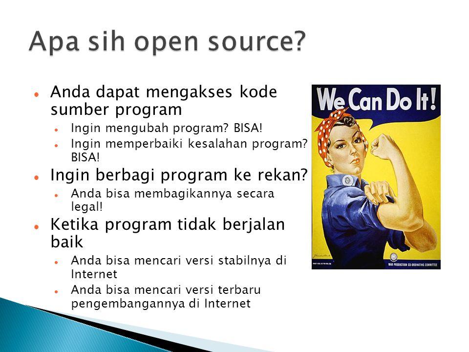  Anda dapat mengakses kode sumber program  Ingin mengubah program? BISA!  Ingin memperbaiki kesalahan program? BISA!  Ingin berbagi program ke rek