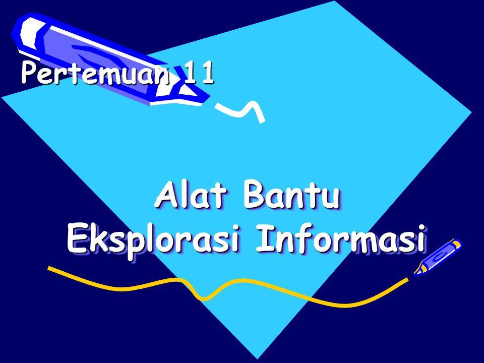 Alat Bantu Eksplorasi Informasi Pertemuan 11
