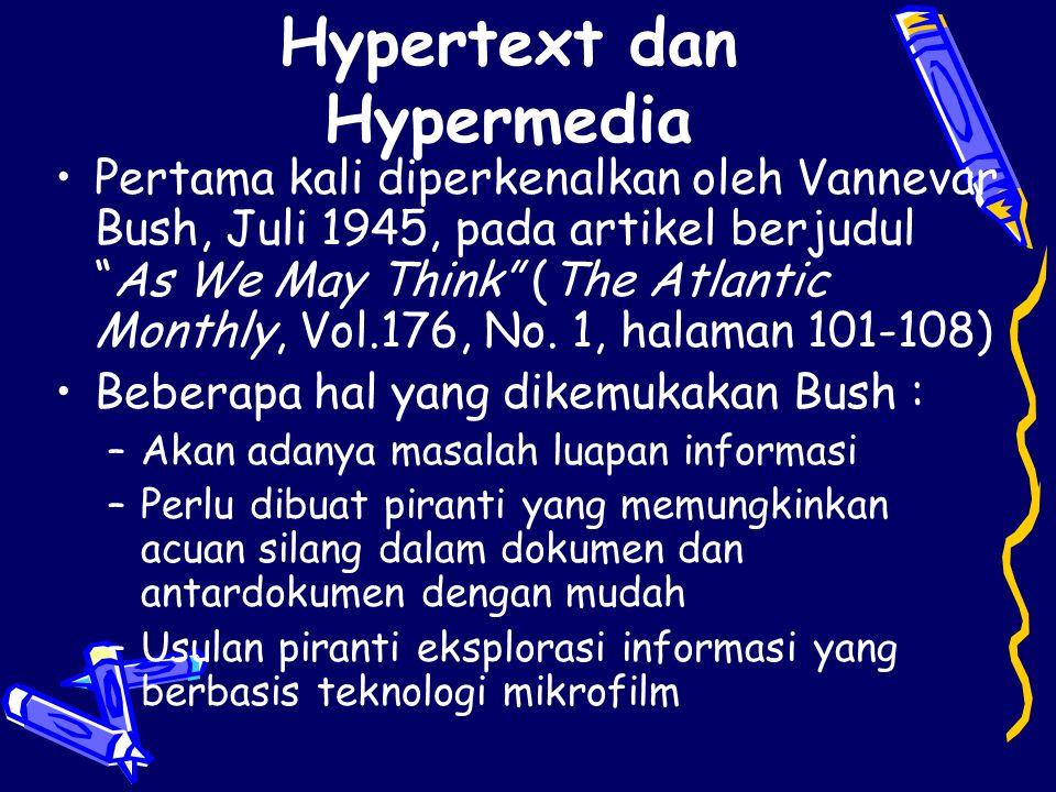 """Hypertext dan Hypermedia •Pertama kali diperkenalkan oleh Vannevar Bush, Juli 1945, pada artikel berjudul """"As We May Think"""" (The Atlantic Monthly, Vol"""