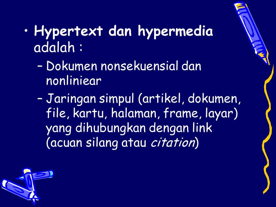 •Hypertext dan hypermedia adalah : –Dokumen nonsekuensial dan nonliniear –Jaringan simpul (artikel, dokumen, file, kartu, halaman, frame, layar) yang