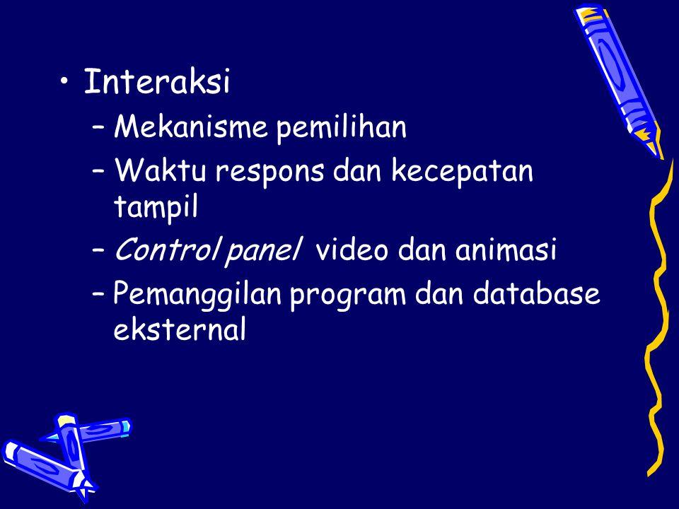 •Interaksi –Mekanisme pemilihan –Waktu respons dan kecepatan tampil –Control panel video dan animasi –Pemanggilan program dan database eksternal