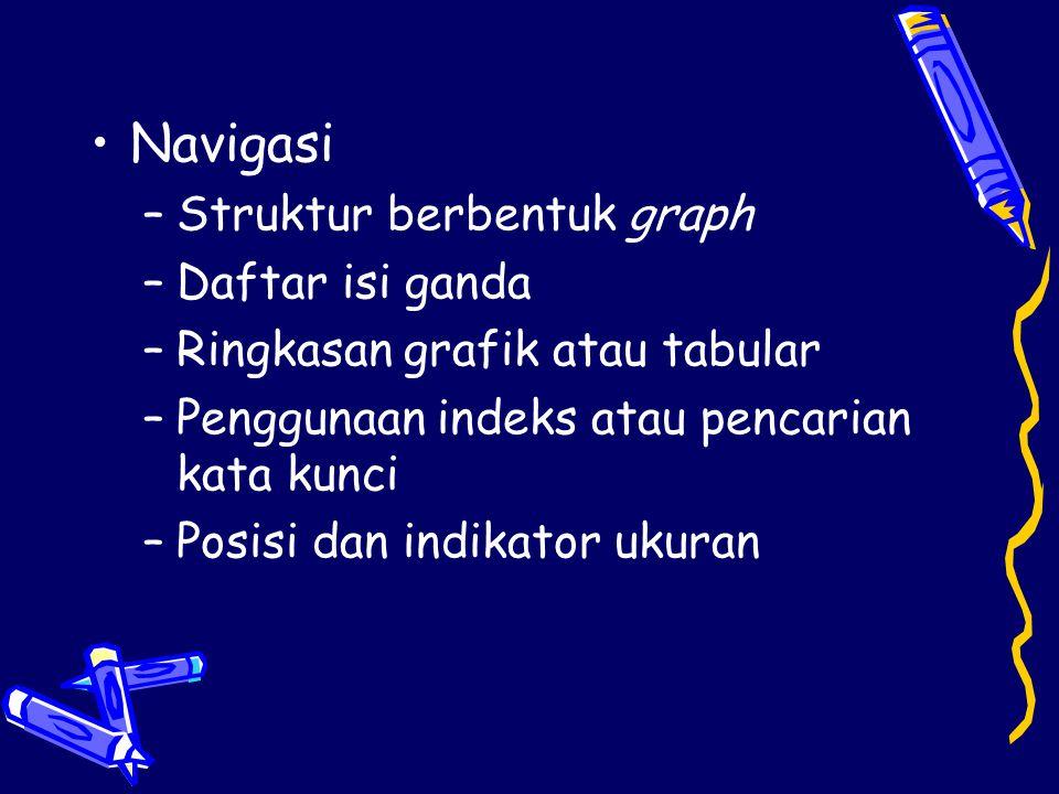 •Navigasi –Struktur berbentuk graph –Daftar isi ganda –Ringkasan grafik atau tabular –Penggunaan indeks atau pencarian kata kunci –Posisi dan indikato