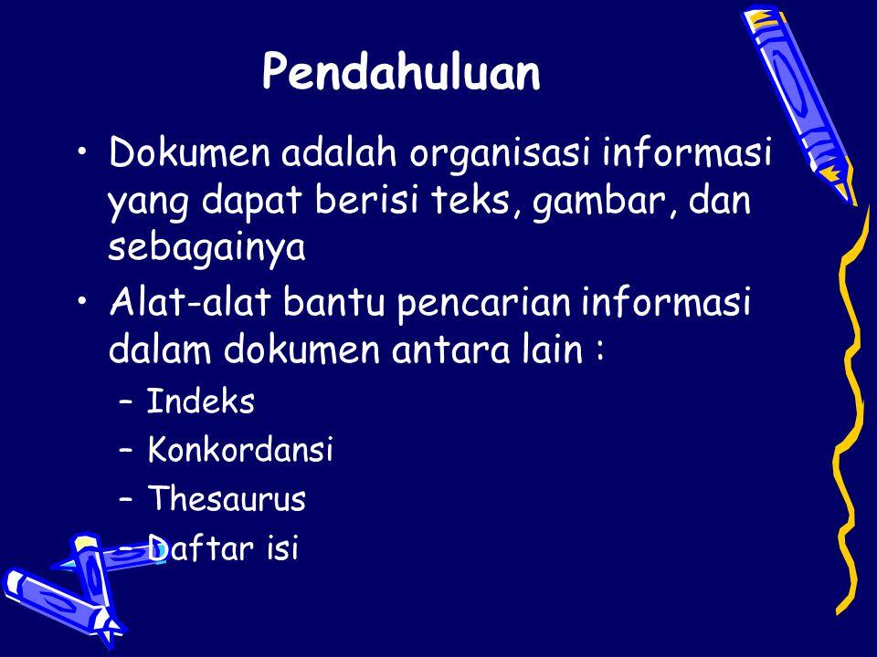 Pendahuluan •Dokumen adalah organisasi informasi yang dapat berisi teks, gambar, dan sebagainya •Alat-alat bantu pencarian informasi dalam dokumen ant