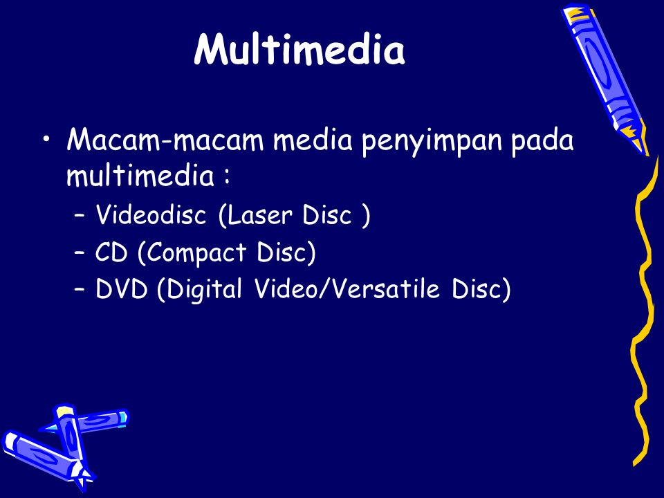 Multimedia •Macam-macam media penyimpan pada multimedia : –Videodisc (Laser Disc ) –CD (Compact Disc) –DVD (Digital Video/Versatile Disc)