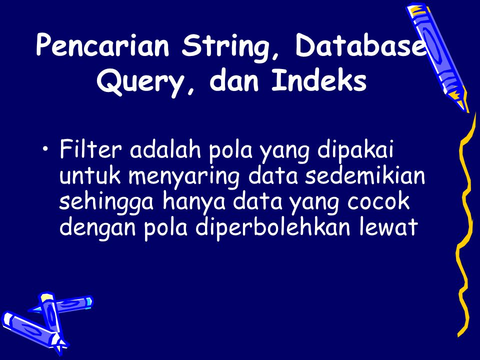 •Alat bantu pada pencarian berbasis komputer : –Full-text string search –Formatted field search –Controlled-vocabulary index search –Back-of-the-book index and table-of- contents search –Concordance and key-word-in-context (KWIC)