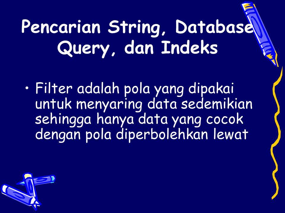 Pencarian String, Database Query, dan Indeks •Filter adalah pola yang dipakai untuk menyaring data sedemikian sehingga hanya data yang cocok dengan po