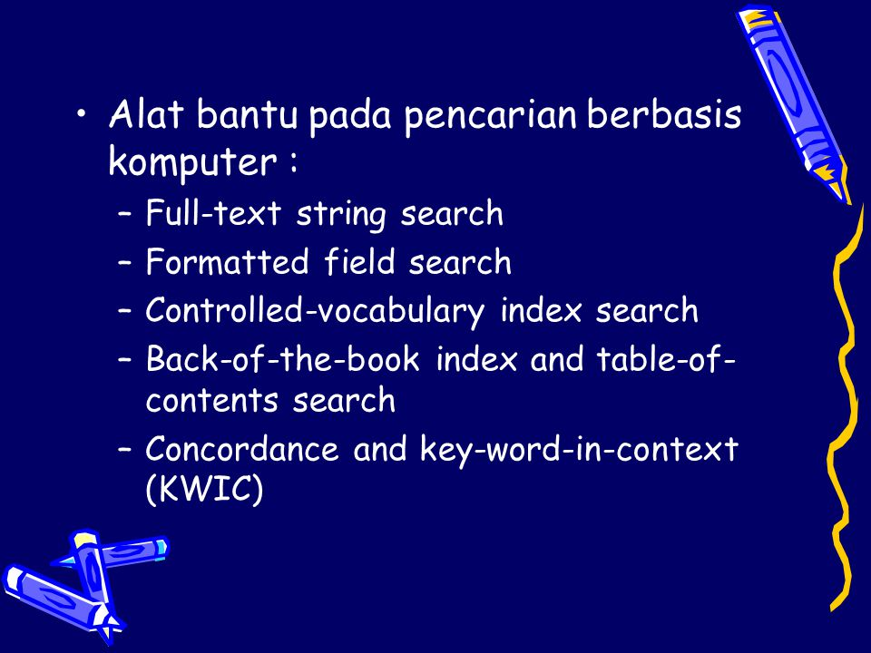 •Pemakai mengetikkan kata, sistem mencari kata dlm dokumen dan menunjukkan kemunculannya atau memberikan daftar lengkap dokumen yg mengandung kt tsb.