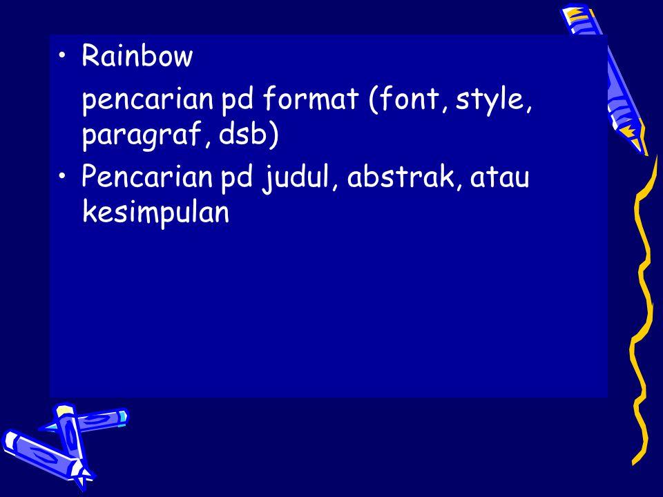 •Rainbow pencarian pd format (font, style, paragraf, dsb) •Pencarian pd judul, abstrak, atau kesimpulan