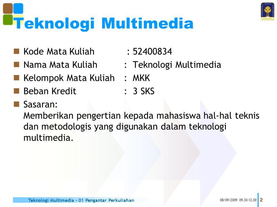  Kode Mata Kuliah : 52400834  Nama Mata Kuliah: Teknologi Multimedia  Kelompok Mata Kuliah : MKK  Beban Kredit: 3 SKS  Sasaran: Memberikan pengertian kepada mahasiswa hal-hal teknis dan metodologis yang digunakan dalam teknologi multimedia.