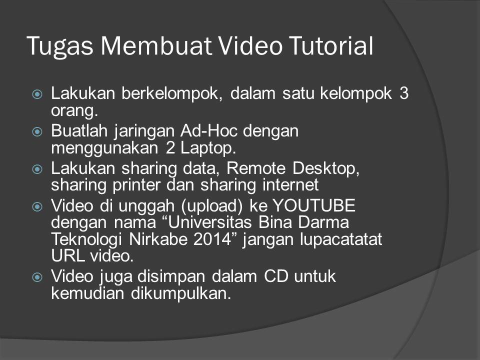 Tugas Membuat Video Tutorial  Lakukan berkelompok, dalam satu kelompok 3 orang.  Buatlah jaringan Ad-Hoc dengan menggunakan 2 Laptop.  Lakukan shar